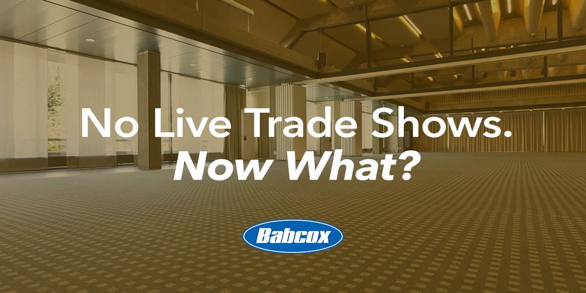 "Empty convention center space with text ""No Live Trade Shows. Now What?"" and Babcox logo."